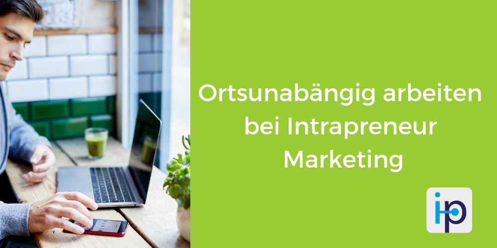 Ortsunabhängig arbeiten bei Intrapreneur Marketing
